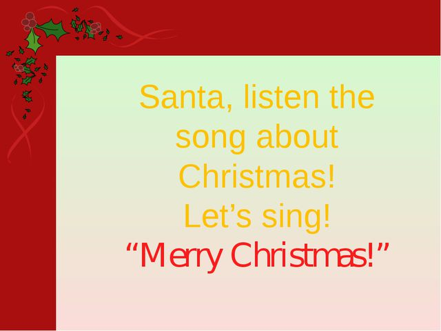 "Santa, listen the song about Christmas! Let's sing! ""Merry Christmas!"""