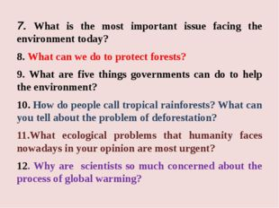 7. What is the most important issue facing the environment today? 8. What can