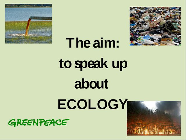 The aim: to speak up about ECOLOGY