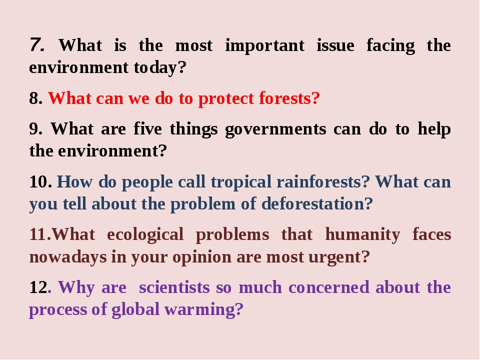7. What is the most important issue facing the environment today? 8. What can...