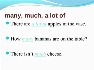 many, much, a lot of There are a lot of apples in the vase. How many bananas