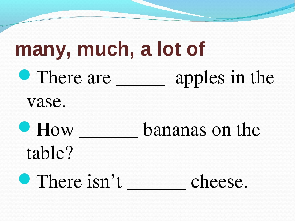 many, much, a lot of There are _____ apples in the vase. How ______ bananas o...
