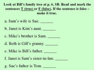 Look at Bill's family tree at p. 6, SB. Read and mark the sentences T (true)