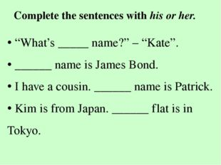 """Complete the sentences with his or her. • """"What's _____ name?"""" – """"Kate"""". • __"""