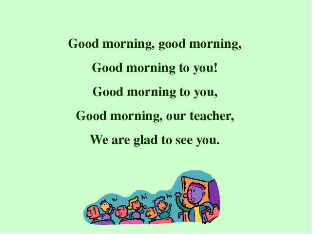 Good morning, good morning, Good morning to you! Good morning to you, Good mo...