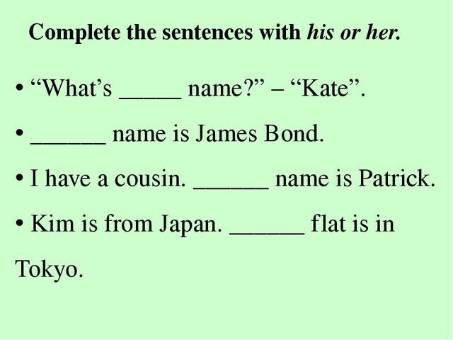 """Complete the sentences with his or her. • """"What's _____ name?"""" – """"Kate"""". • __..."""