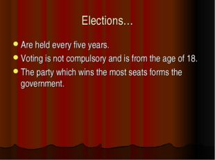 Elections… Are held every five years. Voting is not compulsory and is from th