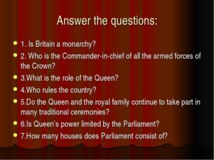 Answer the questions: 1. Is Britain a monarchy? 2. Who is the Commander-in-ch