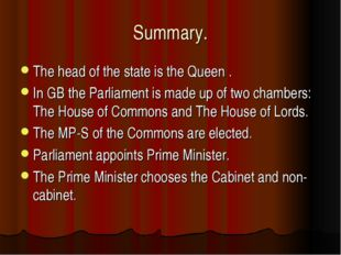 Summary. The head of the state is the Queen . In GB the Parliament is made up