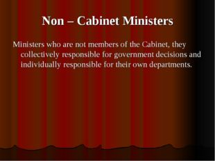 Non – Cabinet Ministers Ministers who are not members of the Cabinet, they co