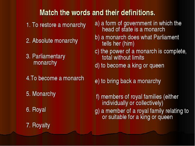 Match the words and their definitions. 1. To restore a monarchy 2. Absolute m...