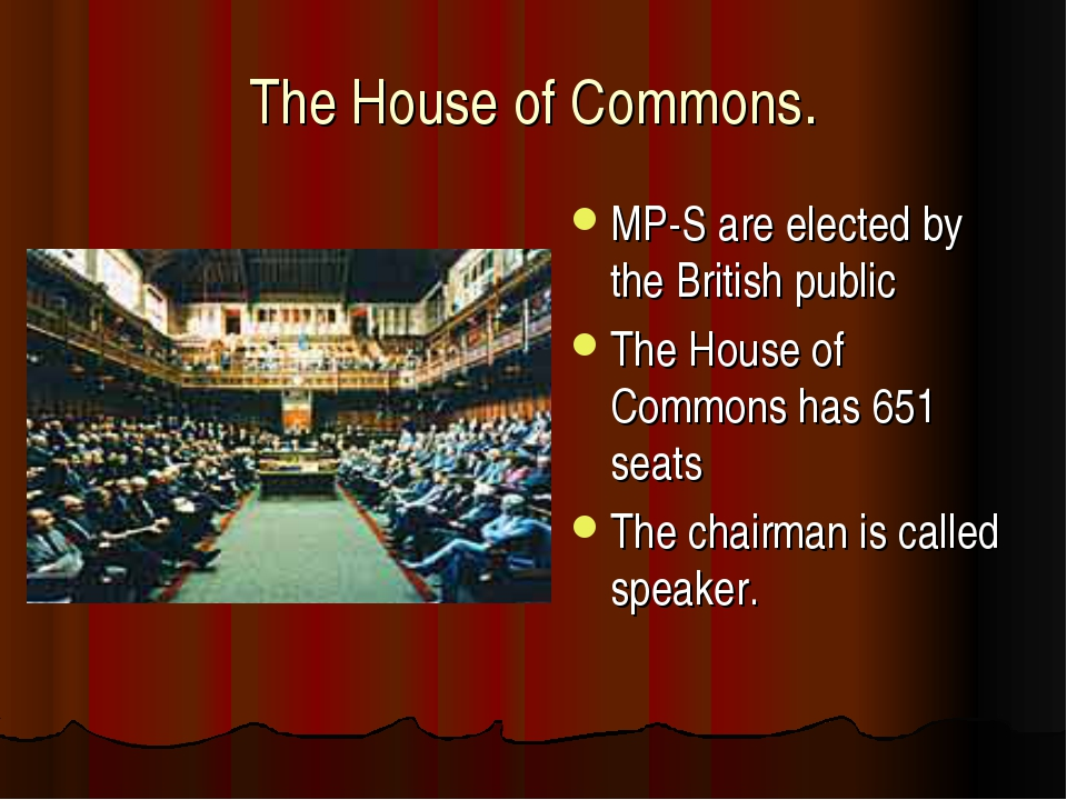 The House of Commons. MP-S are elected by the British public The House of Com...