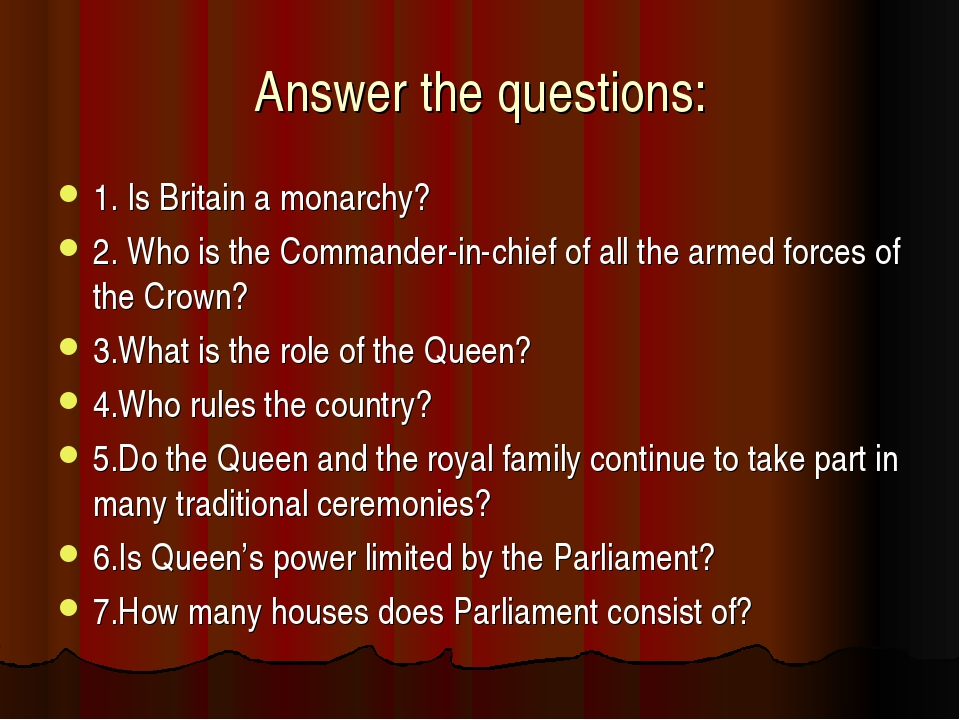 Answer the questions: 1. Is Britain a monarchy? 2. Who is the Commander-in-ch...