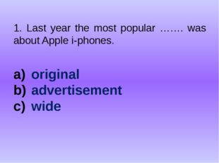 1. Last year the most popular ……. was about Apple i-phones. original advertis