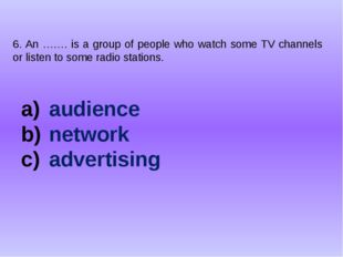 6. An ……. is a group of people who watch some TV channels or listen to some r
