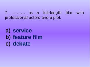 7. ……… is a full-length film with professional actors and a plot. service fea