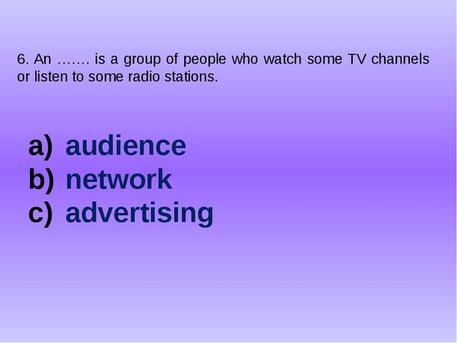 6. An ……. is a group of people who watch some TV channels or listen to some r...
