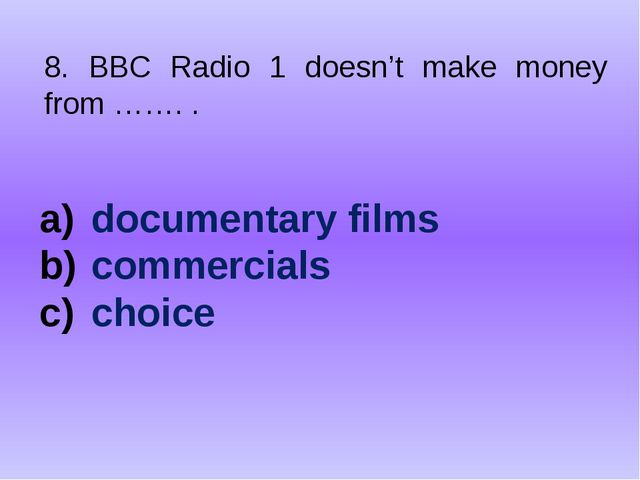 8. BBC Radio 1 doesn't make money from ……. . documentary films commercials ch...