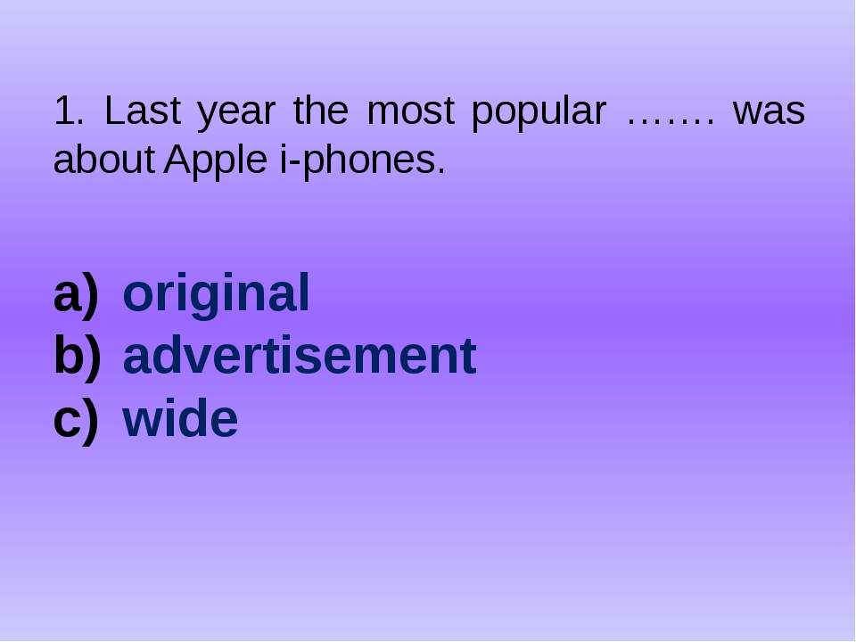 1. Last year the most popular ……. was about Apple i-phones. original advertis...
