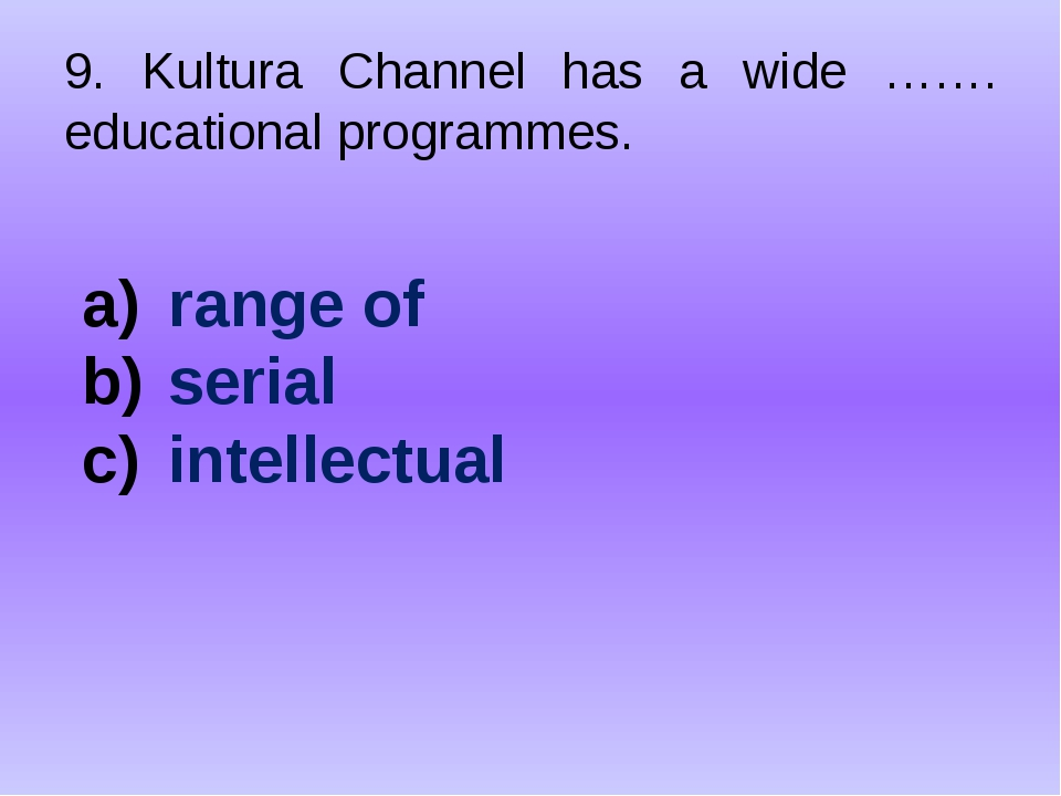 9. Kultura Channel has a wide ……. educational programmes. range of serial int...