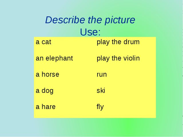 Describe the picture Use: a cat play the drum an elephant play the violin a h...