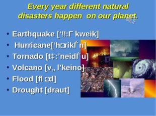 Every year different natural disasters happen on our planet. Earthquake ['ɜ:Ɵ