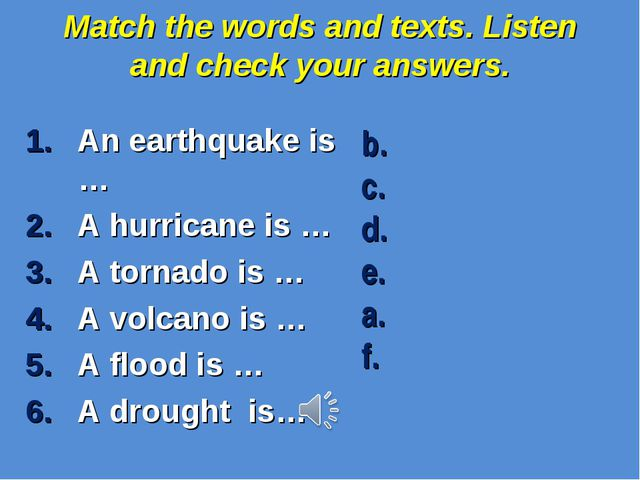 Match the words and texts. Listen and check your answers. An earthquake is …...
