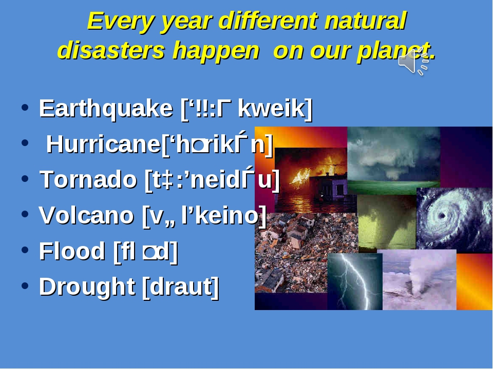 Every year different natural disasters happen on our planet. Earthquake ['ɜ:Ɵ...