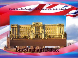 What is the official residence of the British royal family in London? Bucking