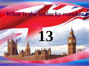 What is the unlucky number? 13