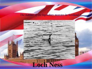 The habitat of the legendary monster in Scotland is... Loch Ness