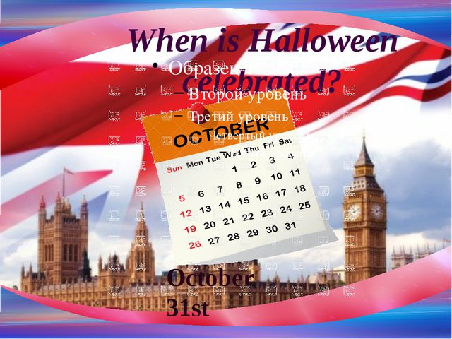 When is Halloween celebrated? October 31st