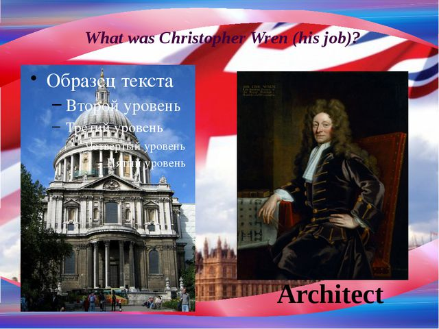 What was Christopher Wren (his job)? Architect
