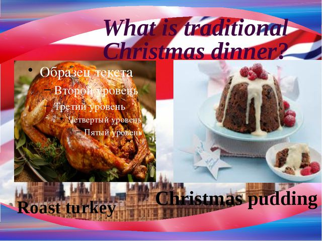 What is traditional Christmas dinner? Roast turkey Christmas pudding