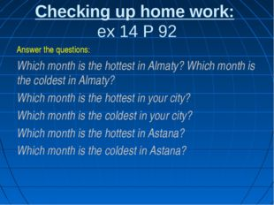 Checking up home work: ex 14 P 92 Answer the questions: Which month is the ho