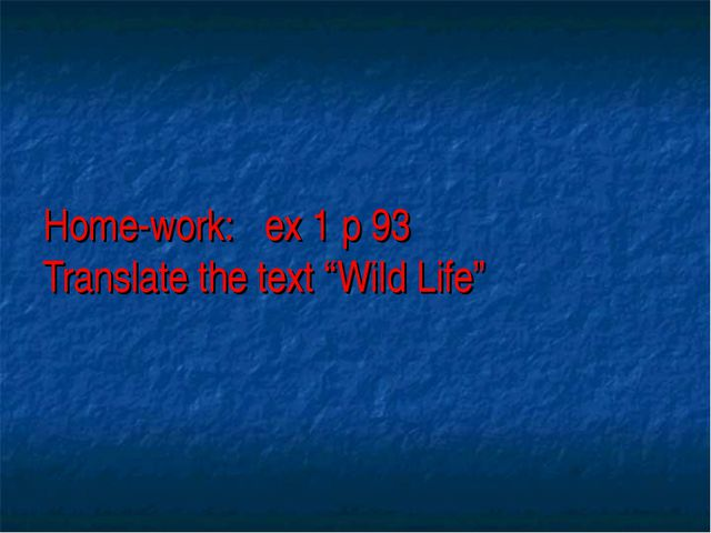 "Home-work: ex 1 p 93 Translate the text ""Wild Life"""