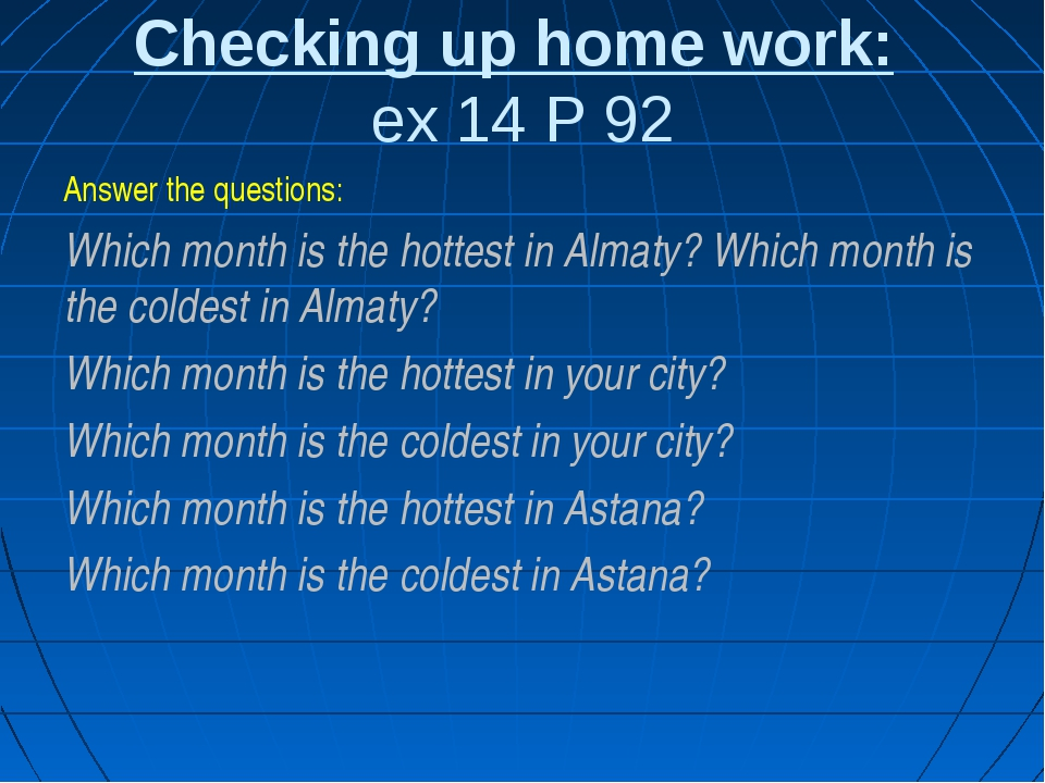 Checking up home work: ex 14 P 92 Answer the questions: Which month is the ho...
