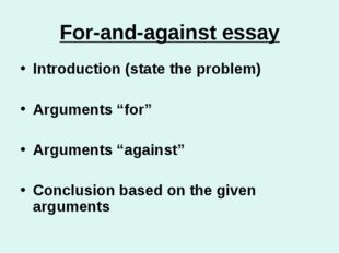 "For-and-against essay Introduction (state the problem) Arguments ""for"" Argume"