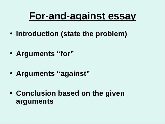"For-and-against essay Introduction (state the problem) Arguments ""for"" Argume..."