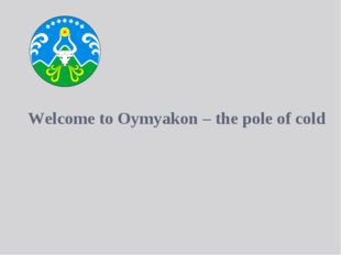Welcome to Oymyakon – the pole of cold