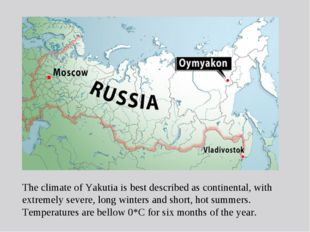 The climate of Yakutia is best described as continental, with extremely sever
