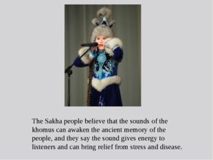 The Sakha people believe that the sounds of the khomus can awaken the ancient