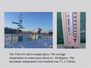 The Pole of Cold is unique place. The average temperature in winter goes down