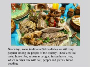 Nowadays, some traditional Sakha dishes are still very popular among the peop