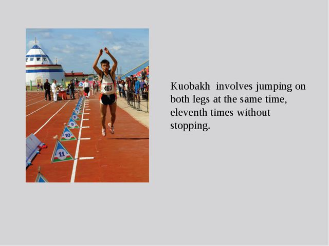 Kuobakh involves jumping on both legs at the same time, eleventh times withou...