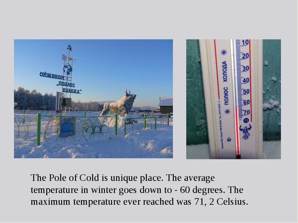 The Pole of Cold is unique place. The average temperature in winter goes down...