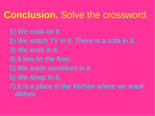 Conclusion. Solve the crossword. 1) We cook on it. 2) We watch TV in it. Ther