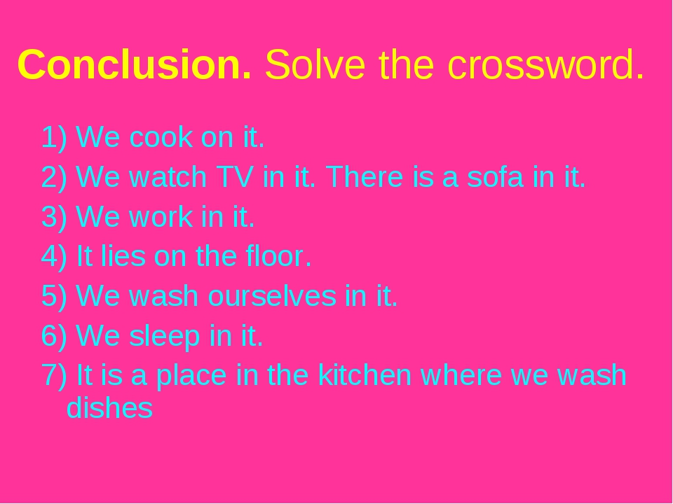 Conclusion. Solve the crossword. 1) We cook on it. 2) We watch TV in it. Ther...