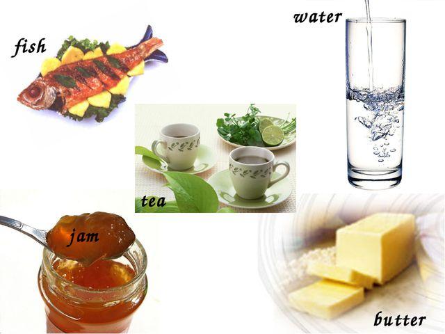 fish jam tea butter water