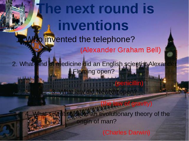 The next round is inventions 1. Who invented the telephone? 2. What kind of m...